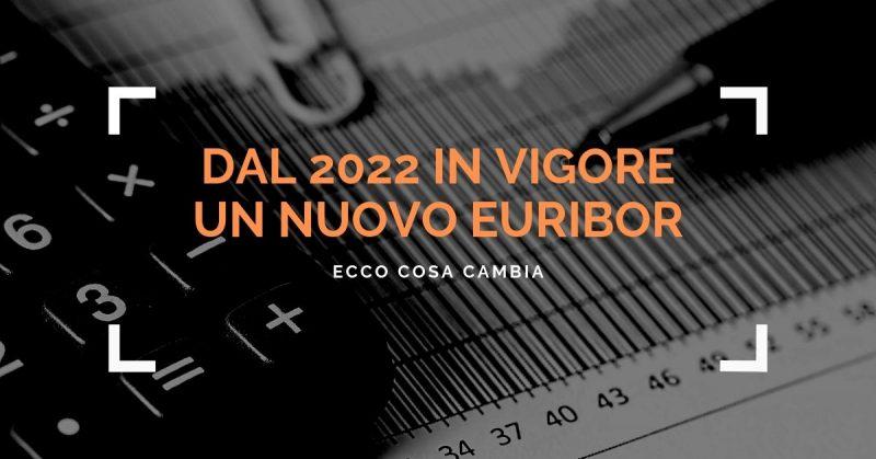 Dal 2022 in vigore un nuovo Euribor, ecco cosa cambia
