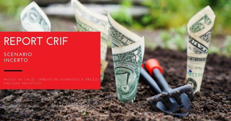 Crif, scenario incerto: mutui in calo, spread in aumento e prezzi ancora negativi